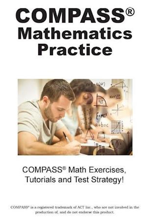 Bog, hæftet COMPASS Mathematics Practice : Math Exercises, Tutorials and Multiple Choice Strategies af Complete Test Preparation Inc.