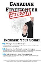 Canadian Firefighter Test Strategy: Winning Multiple Choice Strategies for the Canadian Firefighter Test