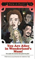 You Are Alice in Wonderland's Mum! (Pick a plot)