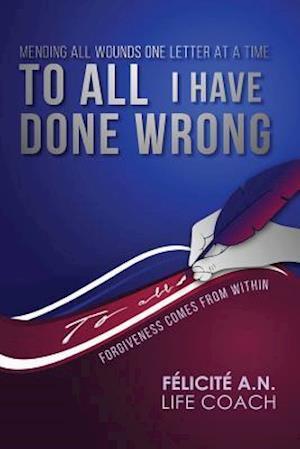Bog, paperback To All I Have Done Wrong af Alice N. Felicite