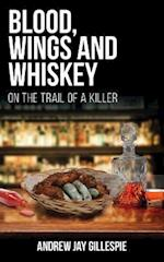Blood, Wings and Whiskey: On the Trail of a Killer