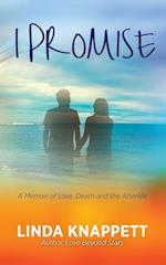 I Promise: A Memoir of Love, Death and the Afterlife