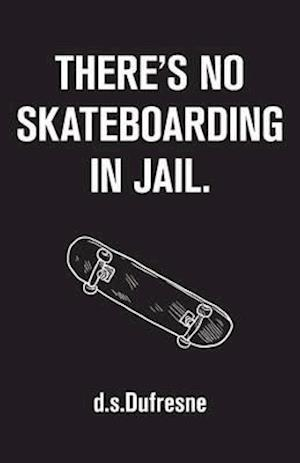 There's No Skateboarding In Jail