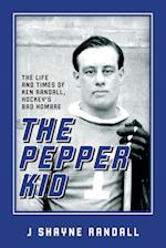 The Pepper Kid: The Life and Times of Ken Randall, Hockey's Bad Hombre