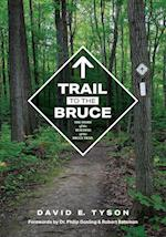 Trail to the Bruce: The Story of the Building of the Bruce Trail