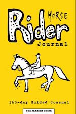 Horse Rider Journal: 365-day Guided Horse Journal With Prompts, Reminders and Horse Quotes to Ease Writing - Includes Sections on Health, Wellness, Fi