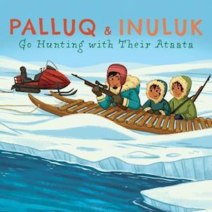 Palluq and Inuluk Go Hunting with Their Ataata