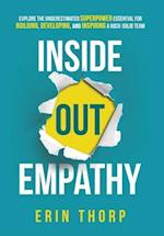 Inside Out Empathy: Explore the underestimated superpower essential for building, developing, and inspiring a rock-solid team