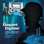 The Eloquent Engineer: Every engineer's-and technical professional's-guide to creating and delivering compelling presentations for even the most non-t