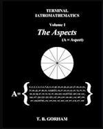 Terminal Iatromathematics Volume 1: The Aspects
