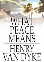 What Peace Means af Henry Van Dyke