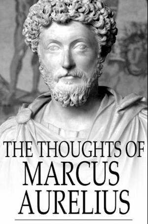 Thoughts of Marcus Aurelius af Marcus Aurelius