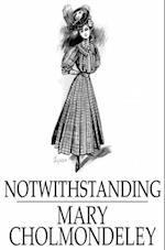 Notwithstanding af Mary Cholmondeley