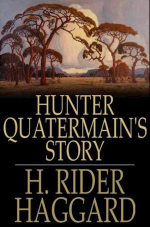 Hunter Quatermain's Story af H Rider Haggard