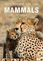 Stuarts' Field Guide to the Larger Mammals of Africa (Field Guide S)