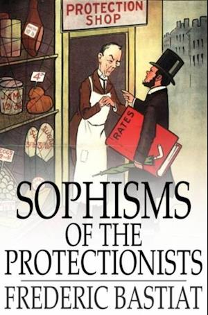 Sophisms of the Protectionists af Frederic Bastiat