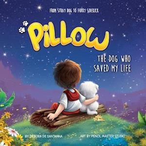 Pillow: The Dog Who Saved My Life
