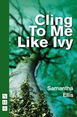 Cling To Me Like Ivy (NHB Modern Plays)
