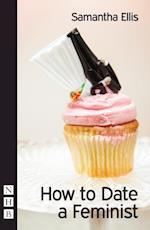 i  How to Date a Feminist (NHB Modern Plays)