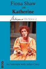 Fiona Shaw on Katherine (Shakespeare On Stage) (Shakespeare on Stage)