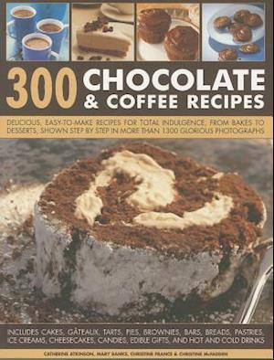 Bog paperback 300 Chocolate & Coffee Recipes af Catherine Atkinson Christine Mcfadden Christine France