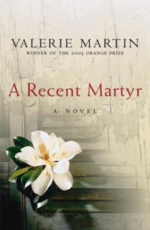 Recent Martyr af Valerie Martin