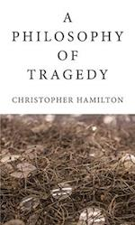 A Philosophy of Tragedy