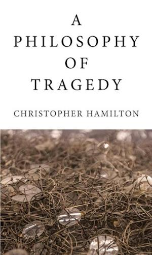 Philosophy of Tragedy af Christopher Hamilton