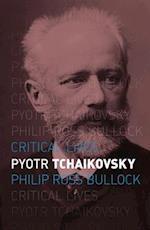 Pyotr Tchaikovsky (Critical Lives)