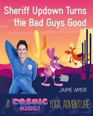 Bog, hardback Cosmic Kids Yoga Adventure: Sheriff Updown Turns the Bad Guys Good af Jaime Amor
