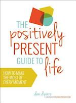 The Positively Present Guide to Life af Dani Dipirro