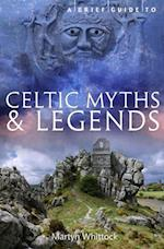 Brief Guide to Celtic Myths and Legends (Brief Histories)