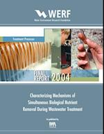 Characterizing Mechanisms of Simultaneous Biological Nutrient Removal During Wastewater Treatment (WERF Research Report Series)
