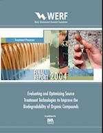 Evaluating and Optimizing Source Treatment Technologies to Improve the Biodegradability of Organic Compounds (WERF Research Report Series)