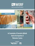 Examination of Innovative Methods Used in the Inspection of Wastewater Collection Systems (CD) (WERF Research Report Series)