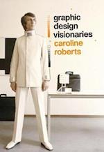 Graphic Design Visionaries af Caroline Roberts