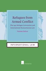 Refugees from Armed Conflict: The 1951 Refugee Convention and International Humanitarian Law (International Law, nr. 15)