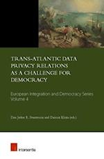 Trans-Atlantic Data Privacy Relations as a Challenge for Democracy (European Integration and Democracy Series, nr. 4)