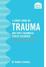 Short Book on Trauma and Post-traumatic Stress Disorder (and how to overcome it)