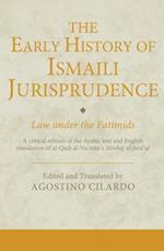 The Early History of Ismaili Jurisprudence (Ismaili Texts and Translations, nr. 17)