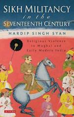 Sikh Militancy in the Seventeenth Century (Library of South Asian History and Culture)