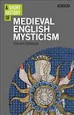 A Short History of Medieval English Mysticism (I B Tauris Short Histories)
