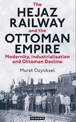 The Hejaz Railway and the Ottoman Empire (Library of Ottoman Studies, nr. 39)
