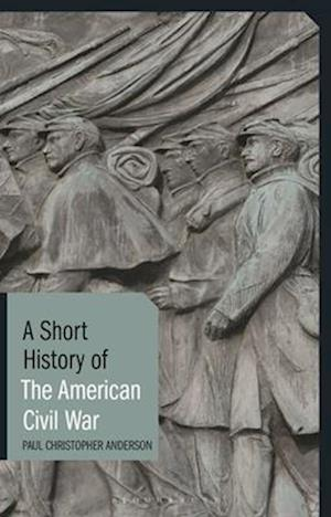 Bog, hardback A Short History of the American Civil War af Paul Christopher Anderson