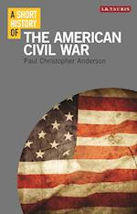 A Short History of the American Civil War (I B Tauris Short Histories)