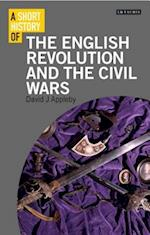 A Short History of the English Revolution and the Civil Wars (I B Tauris Short Histories)
