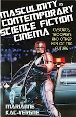 Masculinity in Contemporary Science Fiction Cinema (Library of Gender and Popular Culture)