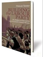 Building the Labour Party (International Library of Twentieth Century History)