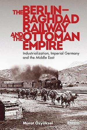 The Berlin-Baghdad Railway and the Ottoman Empire