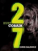 27: Kurt Cobain (The 27 Club Series)
